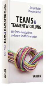 Teams und Teamentwicklung von Svenja Hofert und Thorsten Visbal